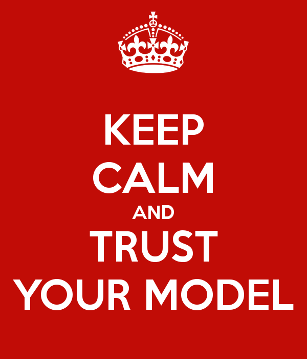 Keep calm and trust your model